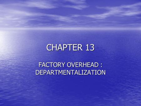 CHAPTER 13 FACTORY OVERHEAD : DEPARTMENTALIZATION.