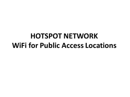 HOTSPOT NETWORK WiFi for Public Access Locations.