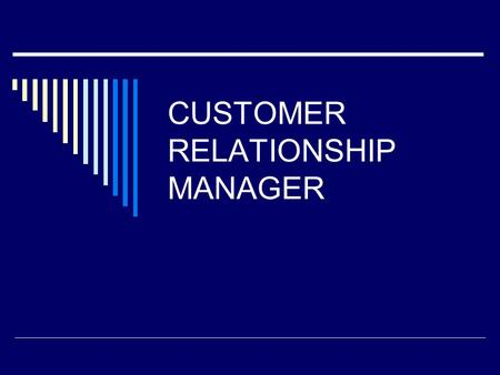 CUSTOMER RELATIONSHIP MANAGER. Customer Relationship Management (CRM)  CRM adalah sebuah strategi bisnis untuk memilih dan menjaga customer untuk mengoptimalkan.