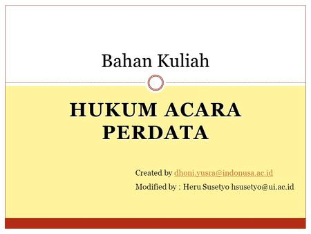 HUKUM ACARA PERDATA Bahan Kuliah Created by Modified by : Heru Susetyo