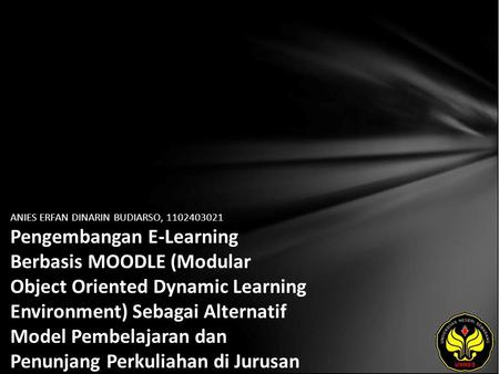 ANIES ERFAN DINARIN BUDIARSO, 1102403021 Pengembangan E-Learning Berbasis MOODLE (Modular Object Oriented Dynamic Learning Environment) Sebagai Alternatif.