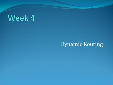 Week 4 Dynamic Routing.