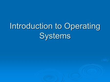 Introduction to Operating Systems. Pengertian Sistem Operasi Sistem Operasi merupakan program utama (Sekumpulan program kontrol atau alat pengendali)