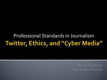 Professional Standards in Journalism Mindy McAdams University of Florida.
