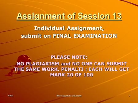 BWD Bina Nusantara University 1 Individual Assignment, submit on FINAL EXAMINATION PLEASE NOTE: NO PLAGIARISM and NO ONE CAN SUBMIT THE SAME WORK. PENALTI.