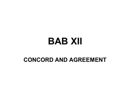 BAB XII CONCORD AND AGREEMENT.