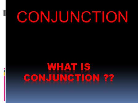 What is conjunction ?? CONJUNCTION