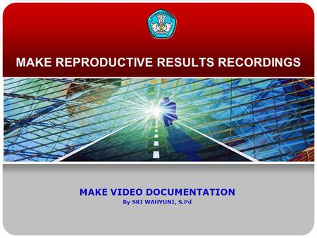 MAKE REPRODUCTIVE RESULTS RECORDINGS MAKE VIDEO DOCUMENTATION By SRI WAHYUNI, S.Pd.