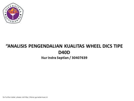 """ANALISIS PENGENDALIAN KUALITAS WHEEL DICS TIPE D40D Nur Indra Septian / 30407639 for further detail, please visit http://library.gunadarma.ac.id."