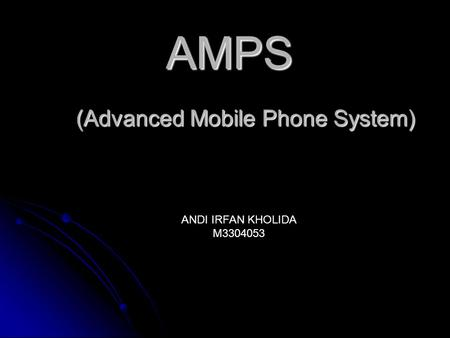 AMPS (Advanced Mobile Phone System) ANDI IRFAN KHOLIDA M3304053.