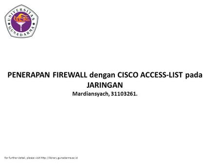 PENERAPAN FIREWALL dengan CISCO ACCESS-LIST pada JARINGAN Mardiansyach, 31103261. for further detail, please visit http://library.gunadarma.ac.id.