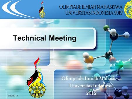 LOGO 9/22/2012 Olimpiade Ilmiah Mahasiswa Universitas Indonesia 2012 Technical Meeting.
