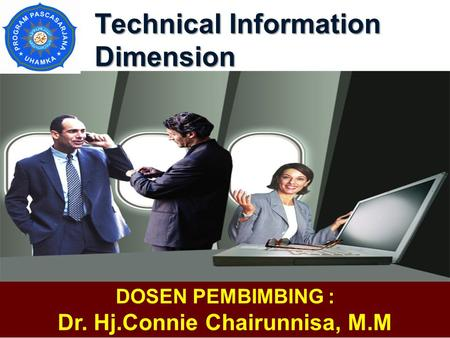 Technical Information Dimension DOSEN PEMBIMBING : Dr. Hj.Connie Chairunnisa, M.M.