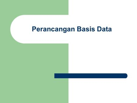 Perancangan Basis Data. Fase Perancangan Basis Data Terdiri atas 2 fase : - logical database design - physical database design Logical database design.