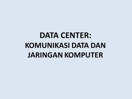 DATA CENTER: KOMUNIKASI DATA DAN JARINGAN KOMPUTER.