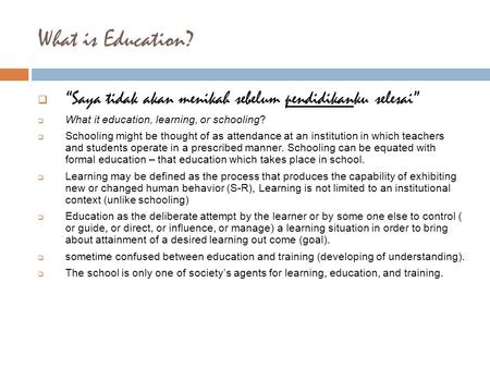 "What is Education?  ""Saya tidak akan menikah sebelum pendidikanku selesai""  What it education, learning, or schooling?  Schooling might be thought of."