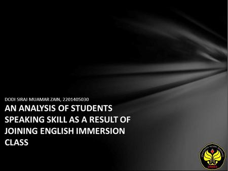 DODI SIRAJ MUAMAR ZAIN, 2201405030 AN ANALYSIS OF STUDENTS SPEAKING SKILL AS A RESULT OF JOINING ENGLISH IMMERSION CLASS.