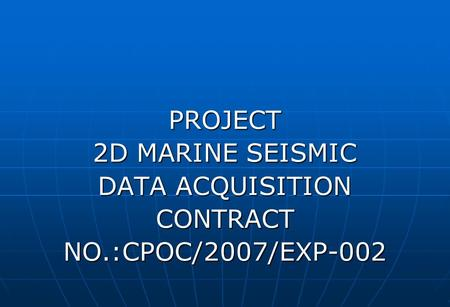 PROJECT 2D MARINE SEISMIC DATA ACQUISITION CONTRACT