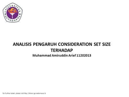 ANALISIS PENGARUH CONSIDERATION SET SIZE TERHADAP Muhammad Amiruddin Arief 11202013 for further detail, please visit