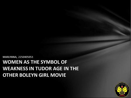 MARLIYANA, 2250405051 WOMEN AS THE SYMBOL OF WEAKNESS IN TUDOR AGE IN THE OTHER BOLEYN GIRL MOVIE.