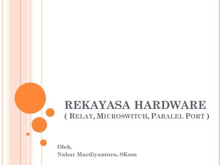 REKAYASA HARDWARE ( Relay, Microswitch, Paralel Port )