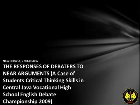 NISA ROIYASA, 2201405006 THE RESPONSES OF DEBATERS TO NEAR ARGUMENTS (A Case of Students Critical Thinking Skills in Central Java Vocational High School.