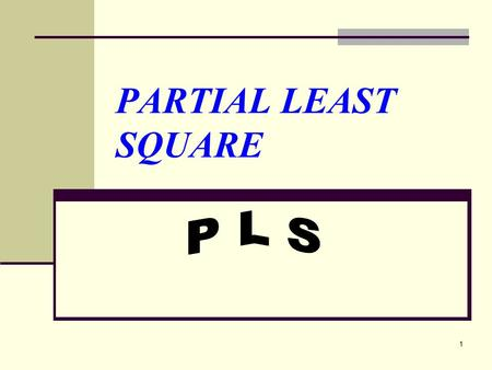 PARTIAL LEAST SQUARE P L S.
