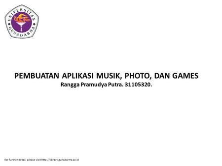 PEMBUATAN APLIKASI MUSIK, PHOTO, DAN GAMES Rangga Pramudya Putra. 31105320. for further detail, please visit