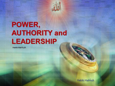 POWER, AUTHORITY and LEADERSHIP Hakiki Mahfuzh Leadership and Power Real differences in power, authority, responsibility, status, and privilege between.