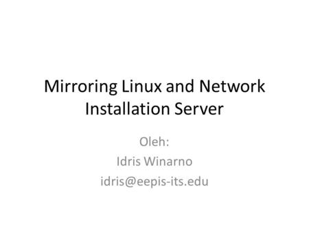 Mirroring Linux and Network Installation Server Oleh: Idris Winarno