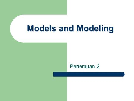 Models and Modeling Pertemuan 2.