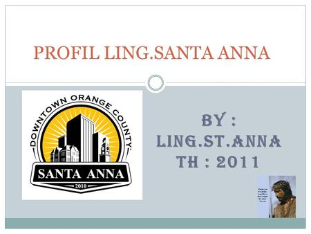 BY : LING.ST.ANNA TH : 2011 PROFIL LING.SANTA ANNA.