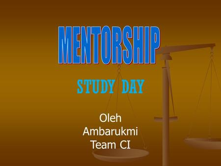 MENTORSHIP STUDY DAY Oleh Ambarukmi Team CI.