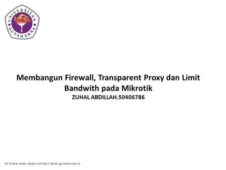 Membangun Firewall, Transparent Proxy dan Limit Bandwith pada Mikrotik ZUHAL ABDILLAH.50406786 for further detail, please visit http://library.gunadarma.ac.id.