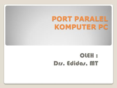PORT PARALEL KOMPUTER PC OLEH : Drs. Edidas, MT. PORT PRINTER PHOTO PORT PRINTER DIAGRAM PIN PORT PRINTER.