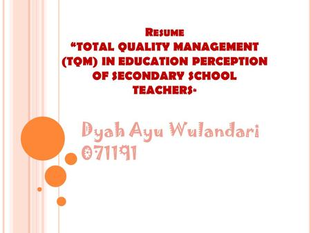"Resume ""TOTAL QUALITY MANAGEMENT (TQM) IN EDUCATION PERCEPTION OF SECONDARY SCHOOL TEACHERS"" Dyah Ayu Wulandari 071191."