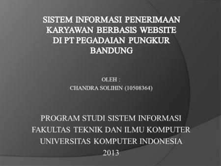 OLEH : CHANDRA SOLIHIN ( ) PROGRAM STUDI SISTEM INFORMASI