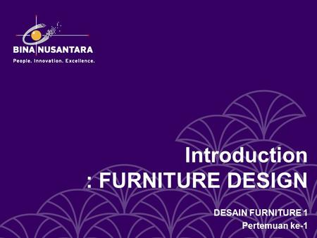 Introduction : FURNITURE DESIGN DESAIN FURNITURE 1 Pertemuan ke-1.