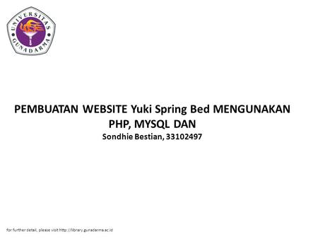 PEMBUATAN WEBSITE Yuki Spring Bed MENGUNAKAN PHP, MYSQL DAN Sondhie Bestian, 33102497 for further detail, please visit