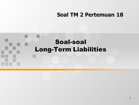 1 Soal-soal Long-Term Liabilities Soal TM 2 Pertemuan 18.