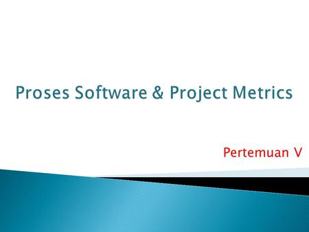 Pertemuan V.  Pendahuluan  4.1. Software Metric  4.2. Size Oriented Metric  4.3. Function Oriented Metric.
