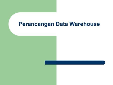 Perancangan Data Warehouse