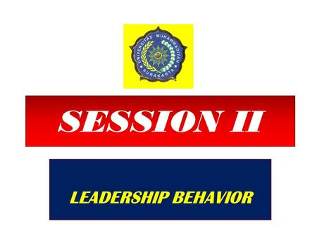 SESSION II LEADERSHIP BEHAVIOR. II. KEPEMIMPINAN PERILAKU LEADERSHIP BEHAVIOR.