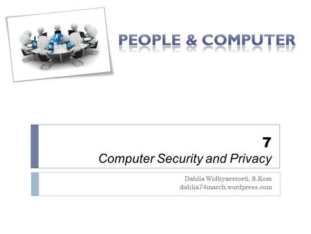 7 Computer Security and Privacy Dahlia Widhyaestoeti, S.Kom dahlia74march.wordpress.com.