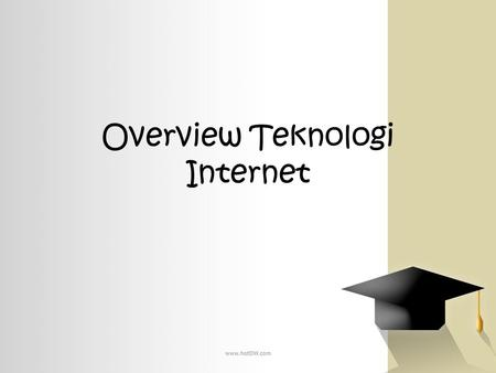 Overview Teknologi Internet. Sub Pokok Bahasan Internet WWW Protokol HTTP (Hypertext Transfer Protocol) URL (Uniform Resourse Locator) DNS (Domain Name.