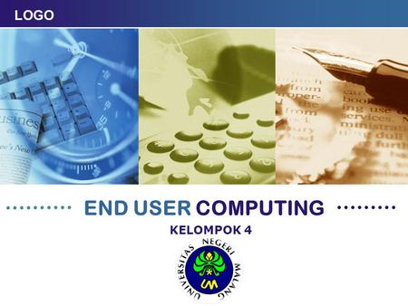 LOGO END USER COMPUTING KELOMPOK 4. PENGERTIAN END USER COMPUTING End User Computing (EUC) adalah sebuah konsep dalam rekayasa perangkat lunak yang mengacu.