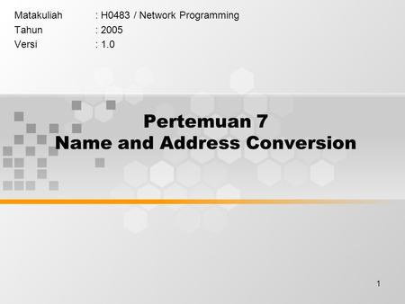 1 Pertemuan 7 Name and Address Conversion Matakuliah: H0483 / Network Programming Tahun: 2005 Versi: 1.0.