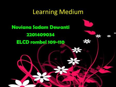 Learning Medium Noviana Sadam Dewanti 2201409034 ELCD rombel 109-110.