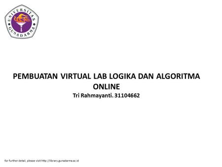 PEMBUATAN VIRTUAL LAB LOGIKA DAN ALGORITMA ONLINE Tri Rahmayanti. 31104662 for further detail, please visit