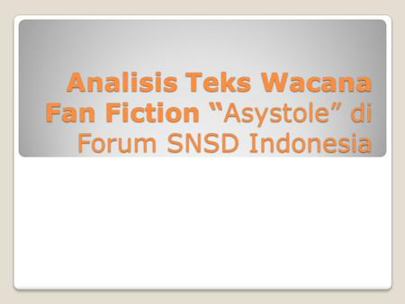 "Analisis Teks Wacana Fan Fiction ""Asystole"" di Forum SNSD Indonesia"